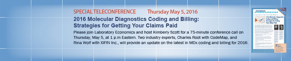 TELECONFERENCE - 2016 Molecular Diagnostics Coding and Billing: Strategies for Getting