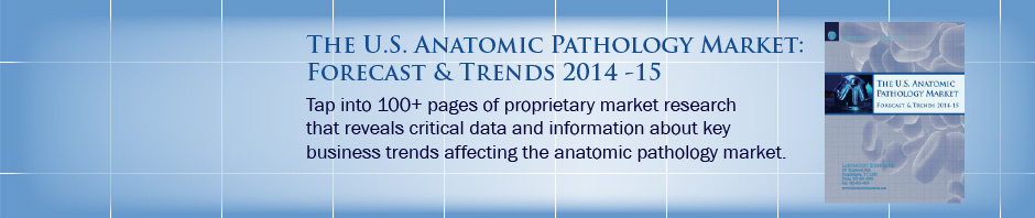 US Anatomic Pathology Market: Forecast & Trends 2014 - 2015